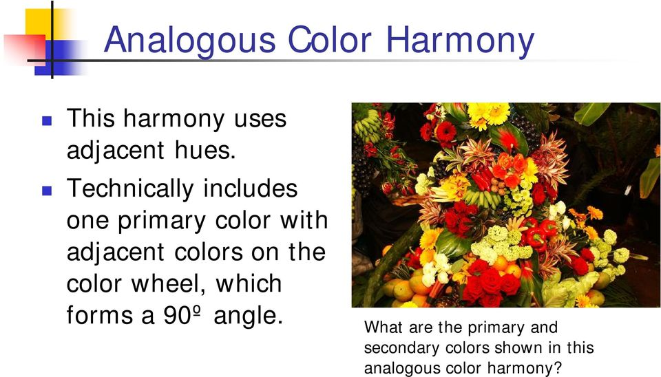on the color wheel, which forms a 90º angle.