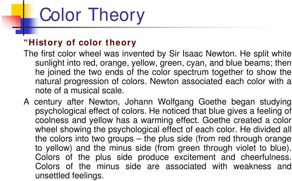 Newton associated each color with a note of a musical scale. A century after Newton, Johann Wolfgang Goethe began studying psychological effect of colors.