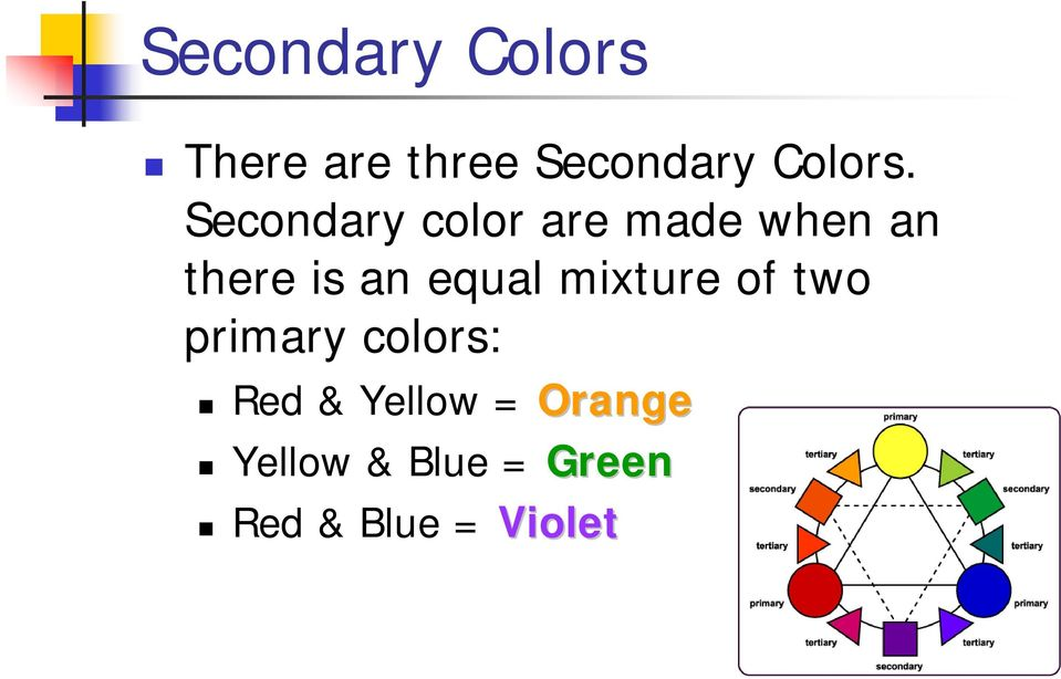 Secondary color are made when an there is an