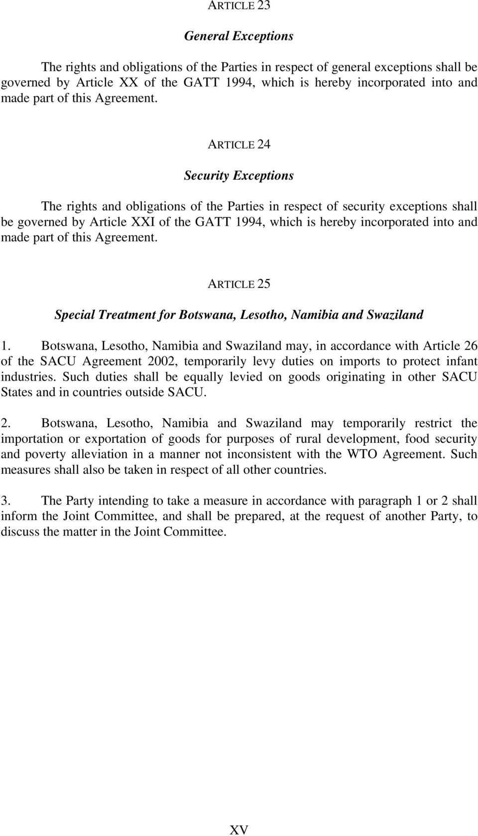 ARTICLE 24 Security Exceptions The rights and obligations of the Parties in respect of security exceptions shall be governed by Article XXI of the GATT 1994, which is hereby incorporated into and
