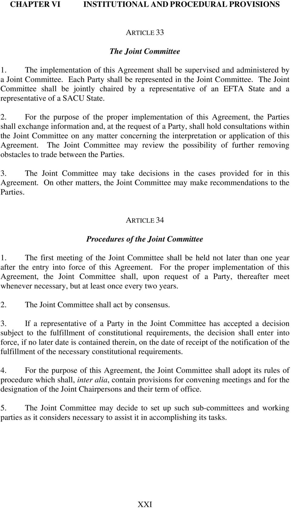 For the purpose of the proper implementation of this Agreement, the Parties shall exchange information and, at the request of a Party, shall hold consultations within the Joint Committee on any