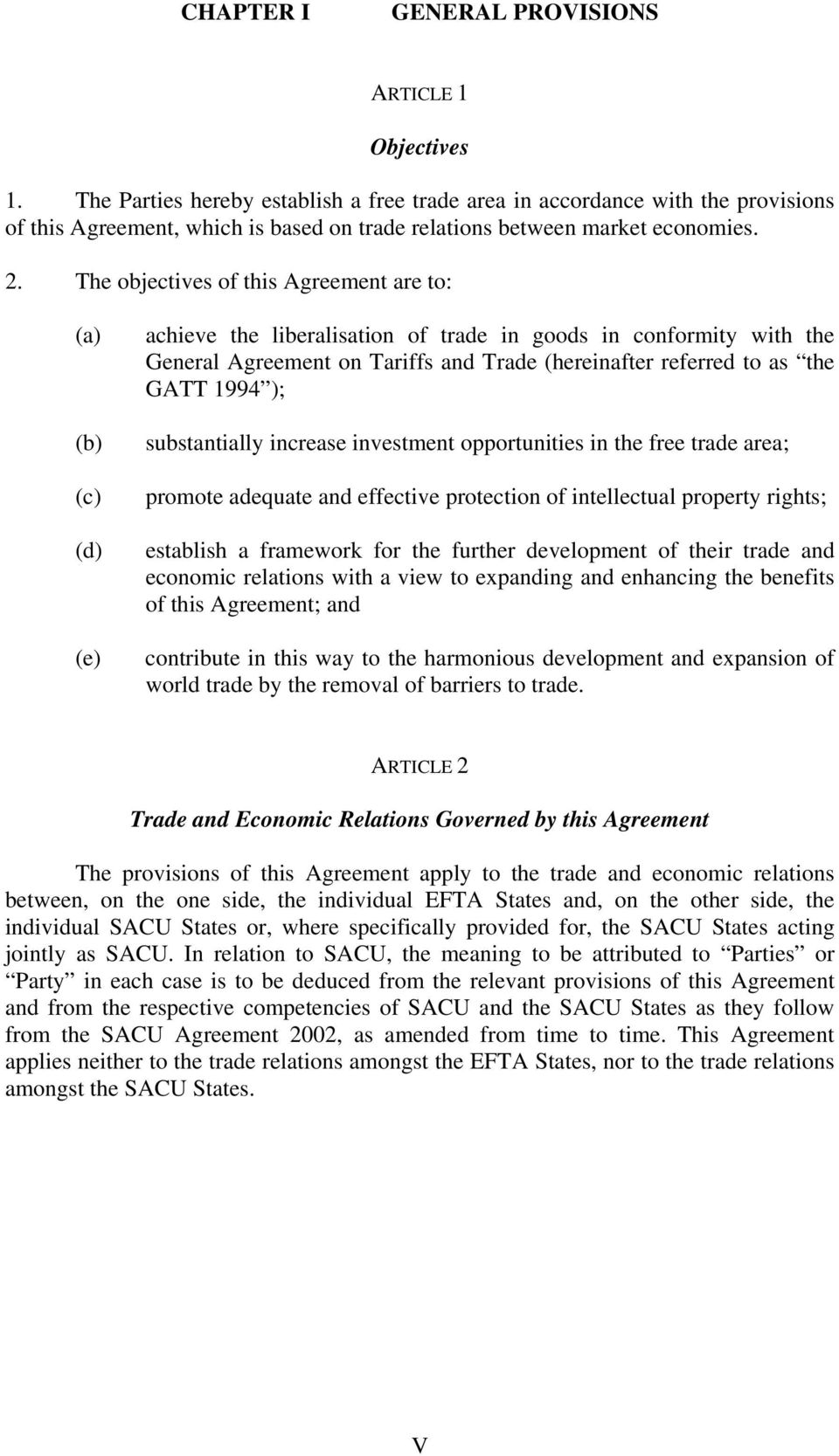 The objectives of this Agreement are to: (a) (b) (c) (d) (e) achieve the liberalisation of trade in goods in conformity with the General Agreement on Tariffs and Trade (hereinafter referred to as the