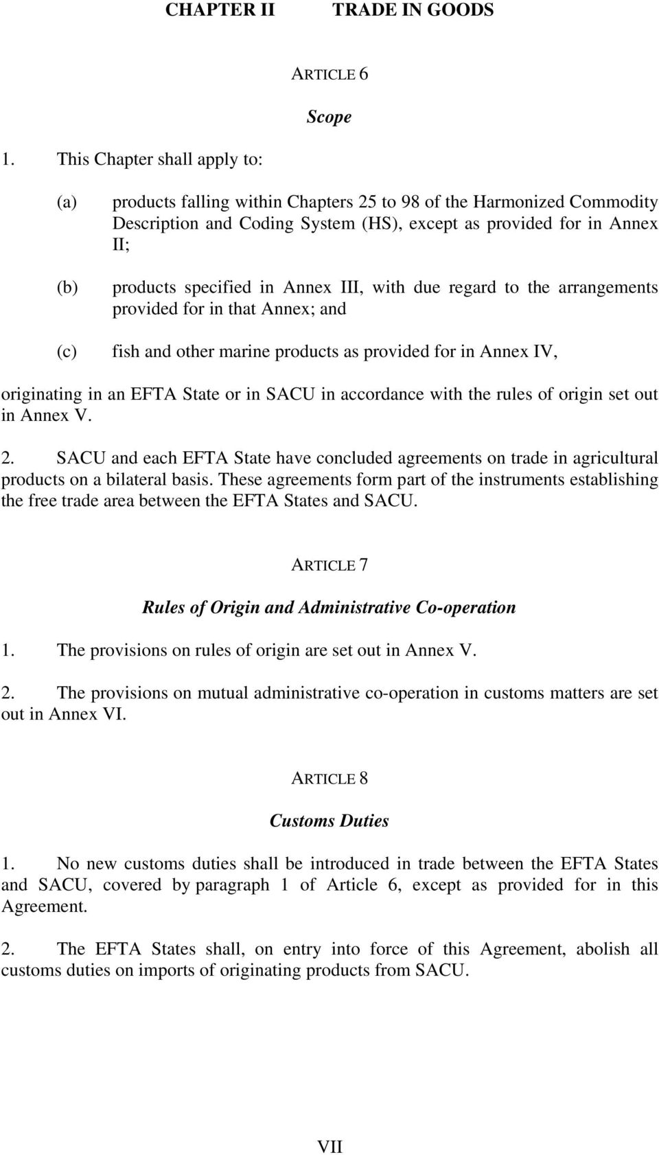 specified in Annex III, with due regard to the arrangements provided for in that Annex; and fish and other marine products as provided for in Annex IV, originating in an EFTA State or in SACU in