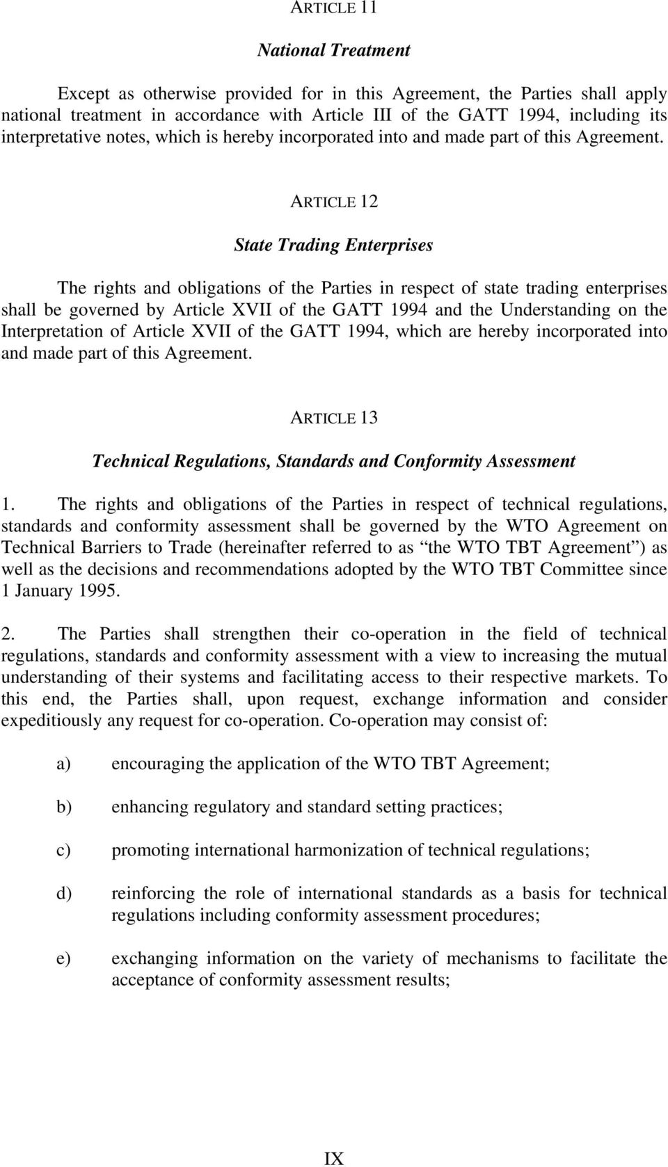 ARTICLE 12 State Trading Enterprises The rights and obligations of the Parties in respect of state trading enterprises shall be governed by Article XVII of the GATT 1994 and the Understanding on the