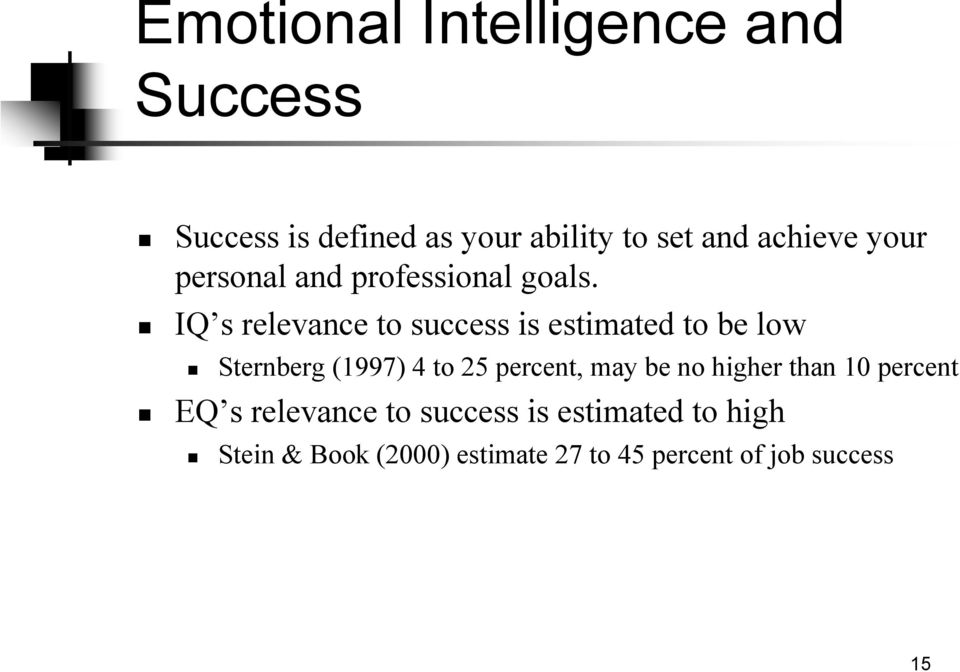 IQ s relevance to success is estimated to be low Sternberg (1997) 4 to 25 percent, may