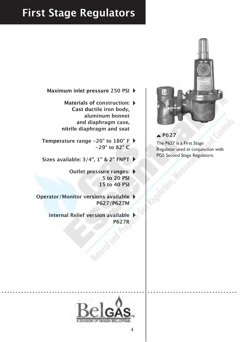 3/4, & FNPT P627 The P627 is a First Stage Regulator used in conjunction with PGS Second Stage Regulators.