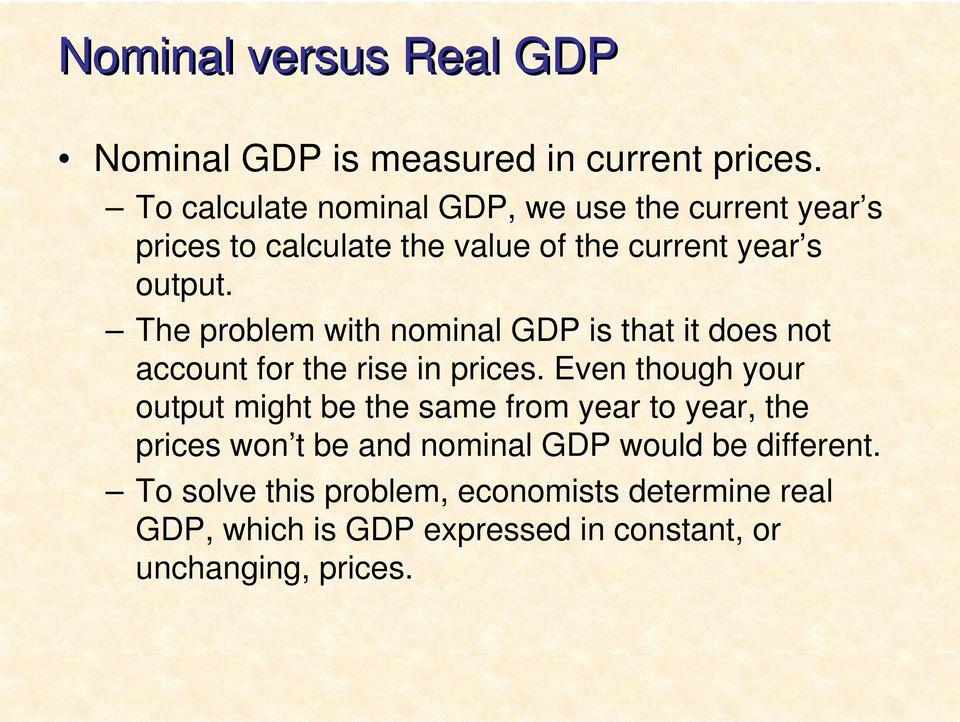 The problem with nominal GDP is that it does not account for the rise in prices.