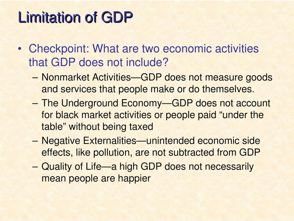 The Underground Economy GDP does not account for black market activities or people paid under the table without being