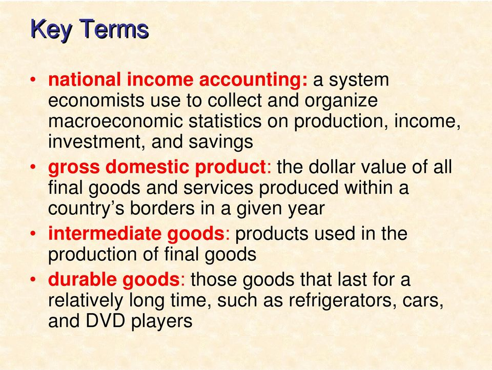 services produced within a country s borders in a given year intermediate goods: products used in the production
