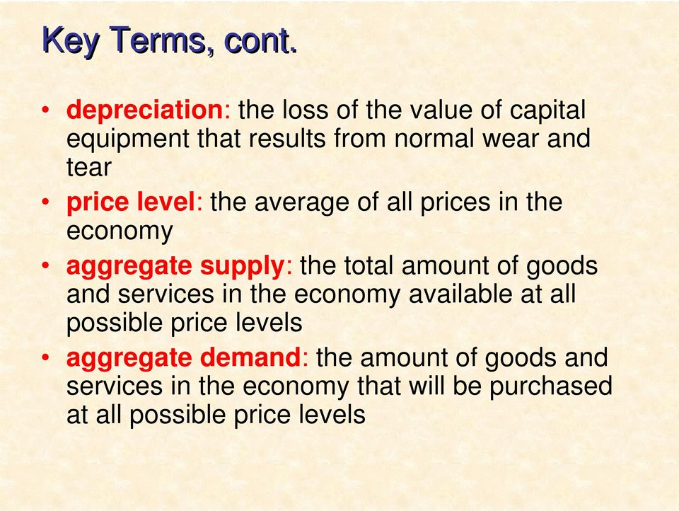 price level: the average of all prices in the economy aggregate supply: the total amount of goods