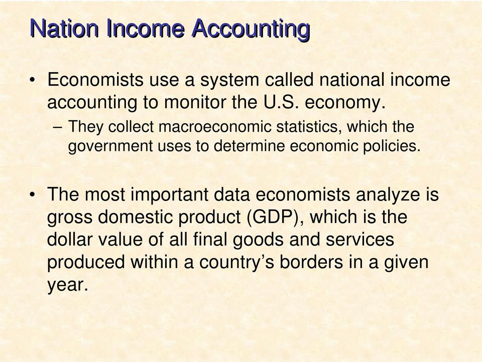 They collect macroeconomic statistics, which the government uses to determine economic policies.
