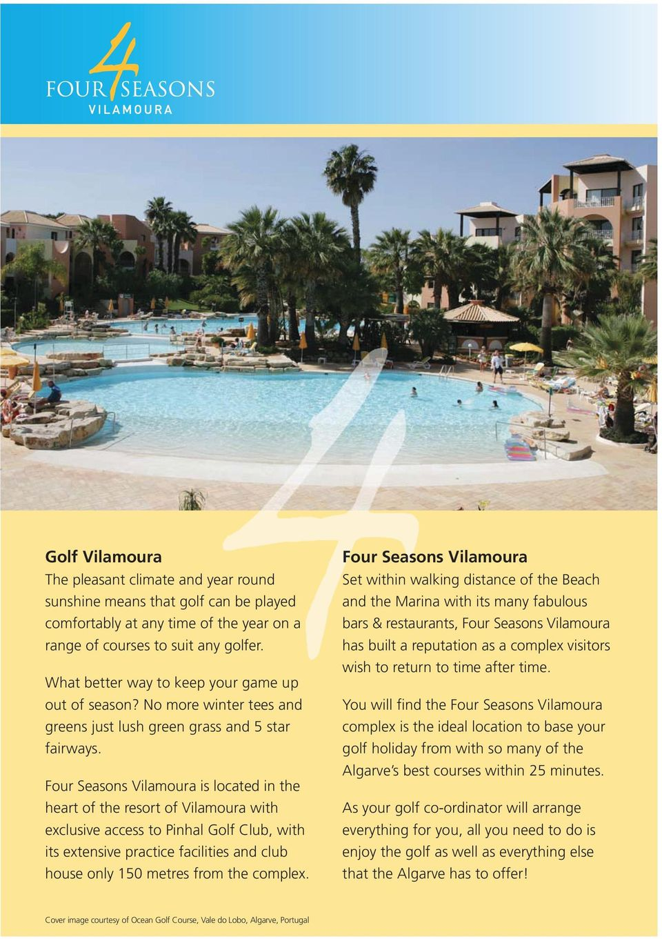 Four Seasons Vilamoura is located in the heart of the resort of Vilamoura with exclusive access to Pinhal Golf Club, with its extensive practice facilities and club house only 150 metres from the