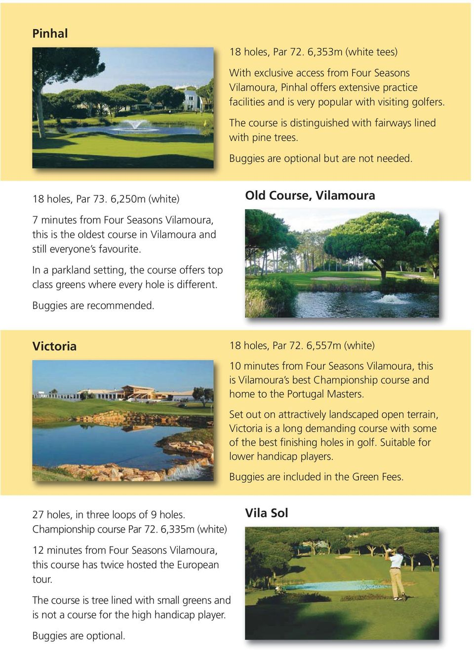 6,250m (white) Old Course, Vilamoura 7 minutes from Four Seasons Vilamoura, this is the oldest course in Vilamoura and still everyone s favourite.