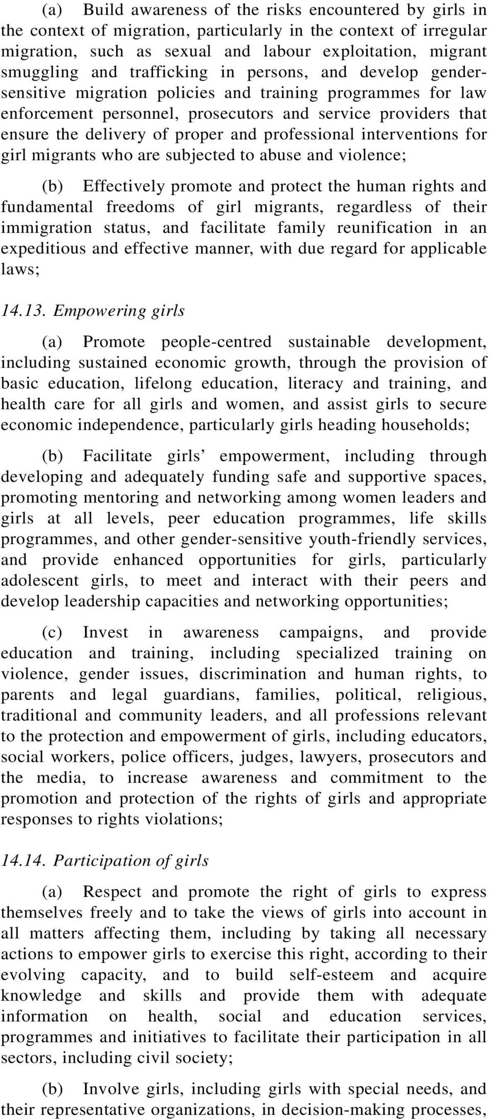 professional interventions for girl migrants who are subjected to abuse and violence; (b) Effectively promote and protect the human rights and fundamental freedoms of girl migrants, regardless of