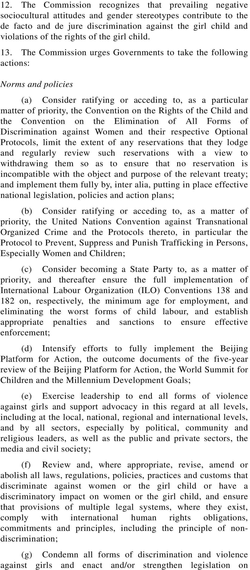 The Commission urges Governments to take the following actions: Norms and policies (a) Consider ratifying or acceding to, as a particular matter of priority, the Convention on the Rights of the Child