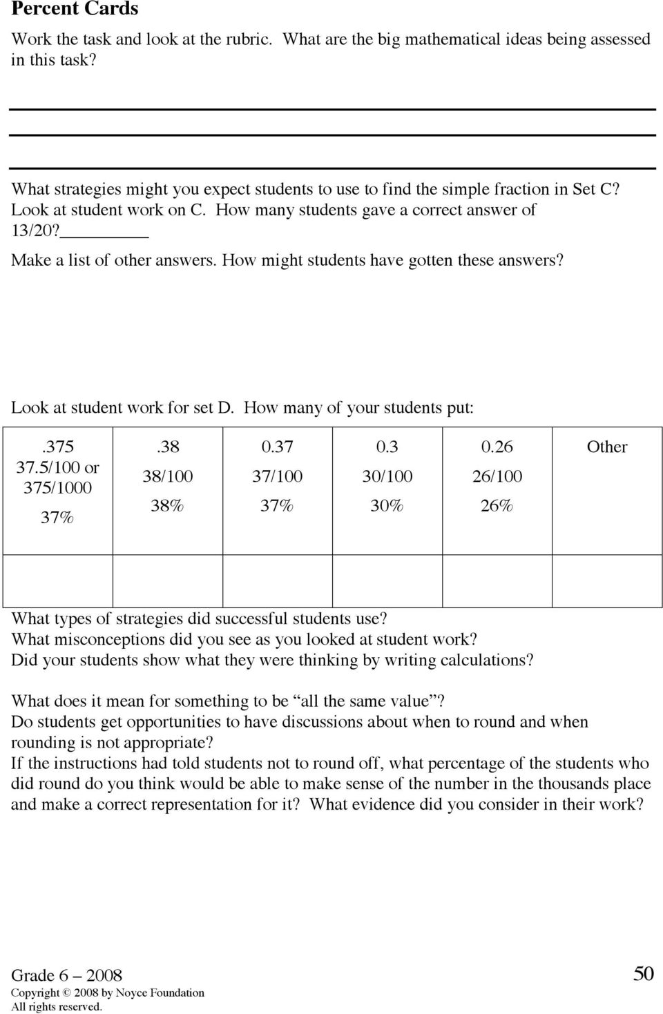 How might students have gotten these answers? Look at student work for set D. How many of your students put:.375 37.5/100 or 375/1000 37%.38 38/100 38% 0.37 37/100 37% 0.3 30/100 30% 0.