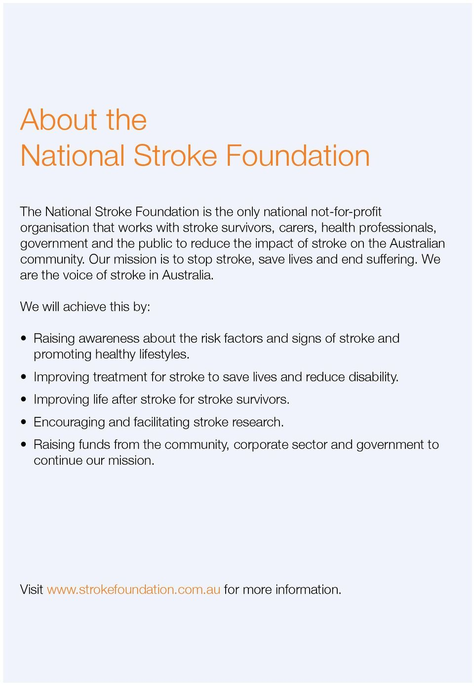 We will achieve this by: Raising awareness about the risk factors and signs of stroke and promoting healthy lifestyles. Improving treatment for stroke to save lives and reduce disability.