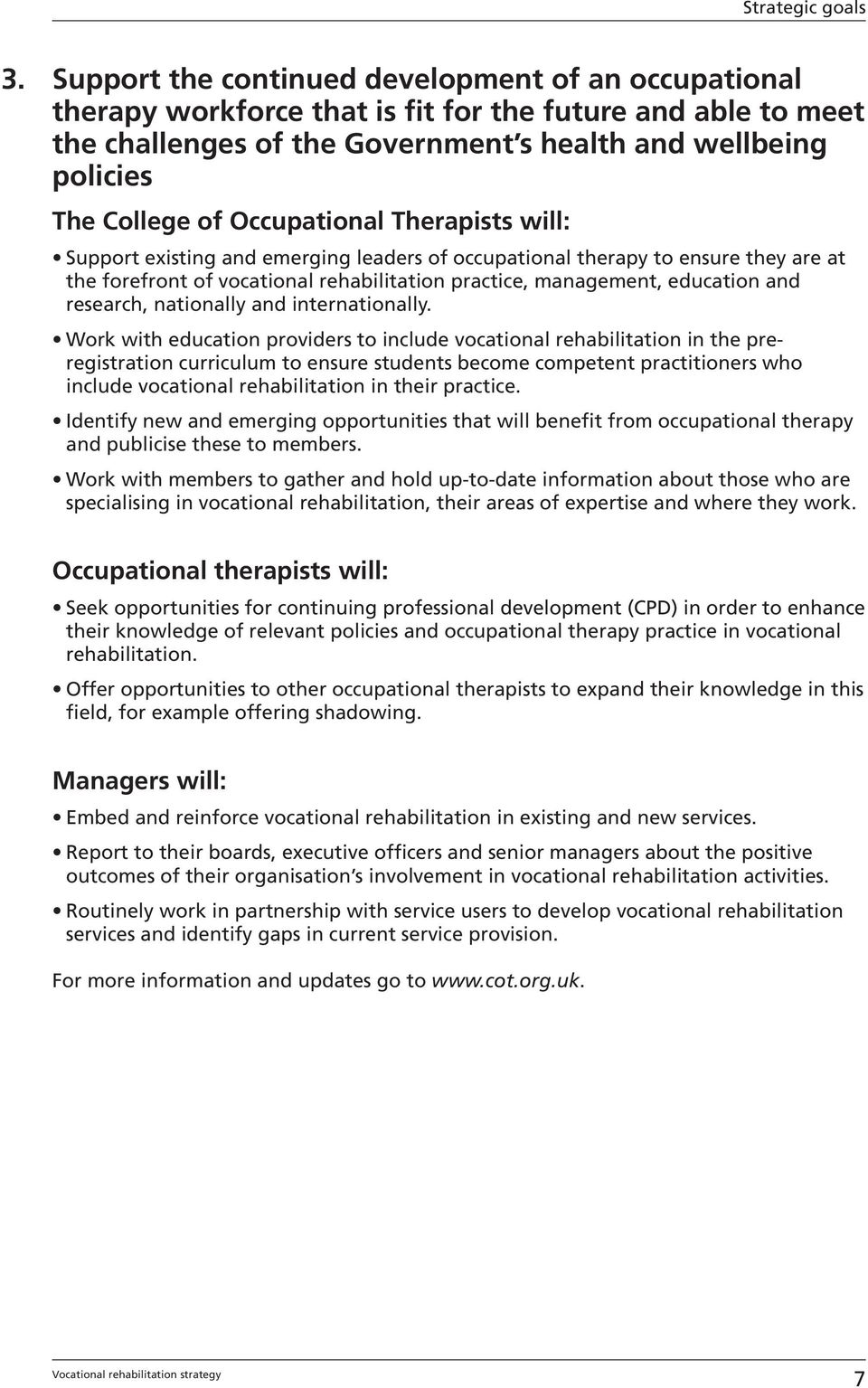 Occupational Therapists will: Support existing and emerging leaders of occupational therapy to ensure they are at the forefront of vocational rehabilitation practice, management, education and