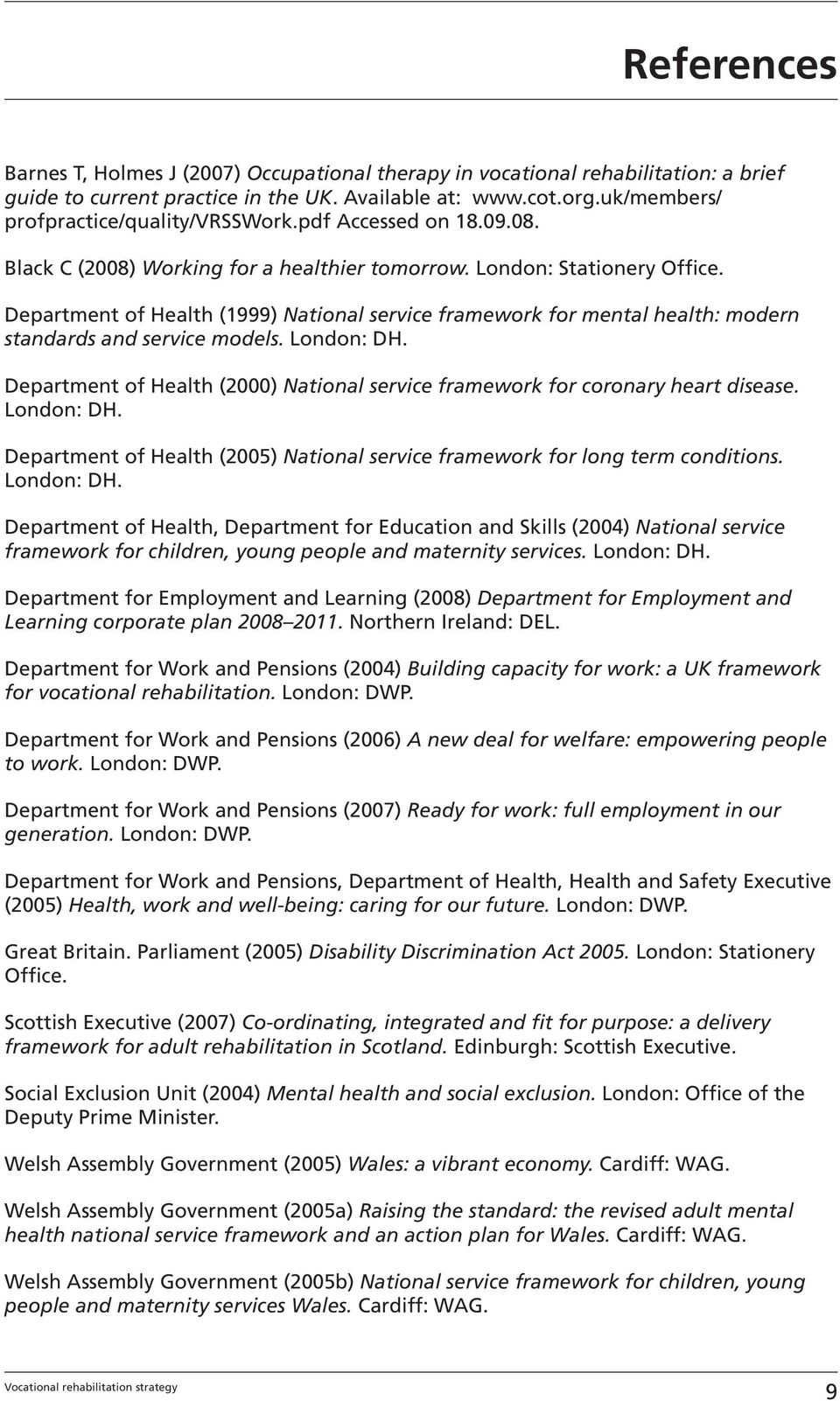 Department of Health (1999) National service framework for mental health: modern standards and service models. London: DH.