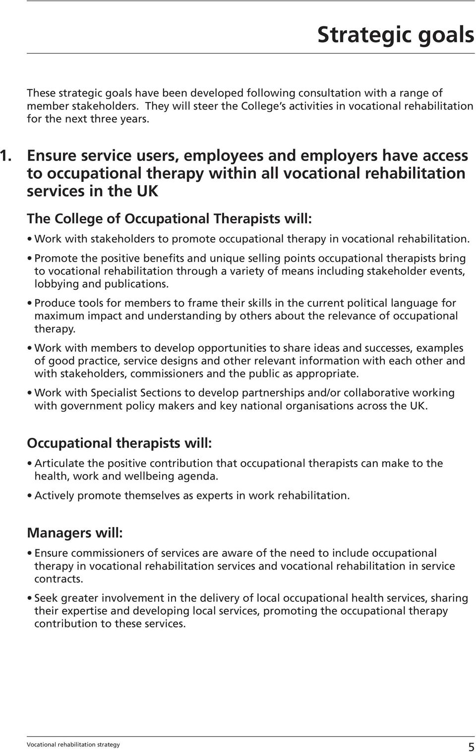 Ensure service users, employees and employers have access to occupational therapy within all vocational rehabilitation services in the UK The College of Occupational Therapists will: Work with