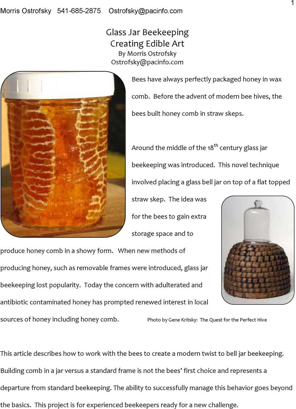 The idea was for the bees to gain extra storage space and to produce honey comb in a showy form.