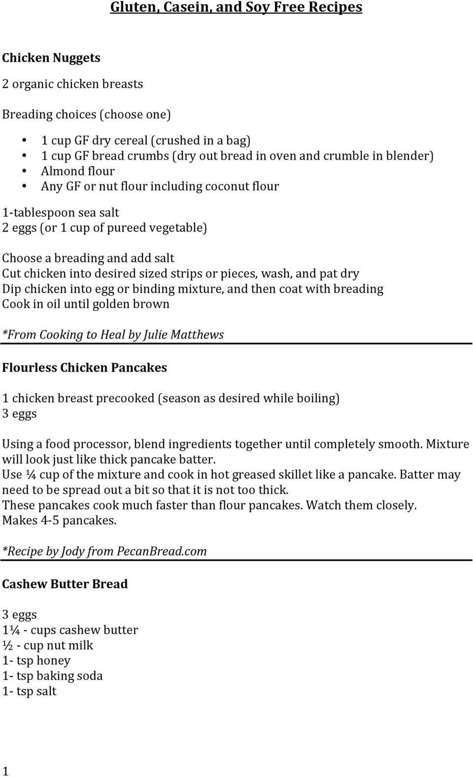chicken into egg or binding mixture, and then coat with breading Cook in oil until golden brown Flourless Chicken Pancakes 1 chicken breast precooked (season as desired while boiling) 3 eggs Using a