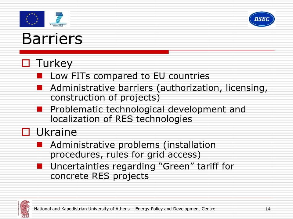 Ukraine Administrative problems (installation procedures, rules for grid access) Uncertainties regarding