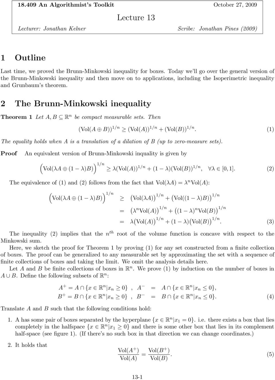 2 The Bru-Mikowski iequality Theorem 1 Let A, B R be compact measurable sets. The (Vol(A B)) 1/ (Vol(A)) 1/ + (Vol(B)) 1/.