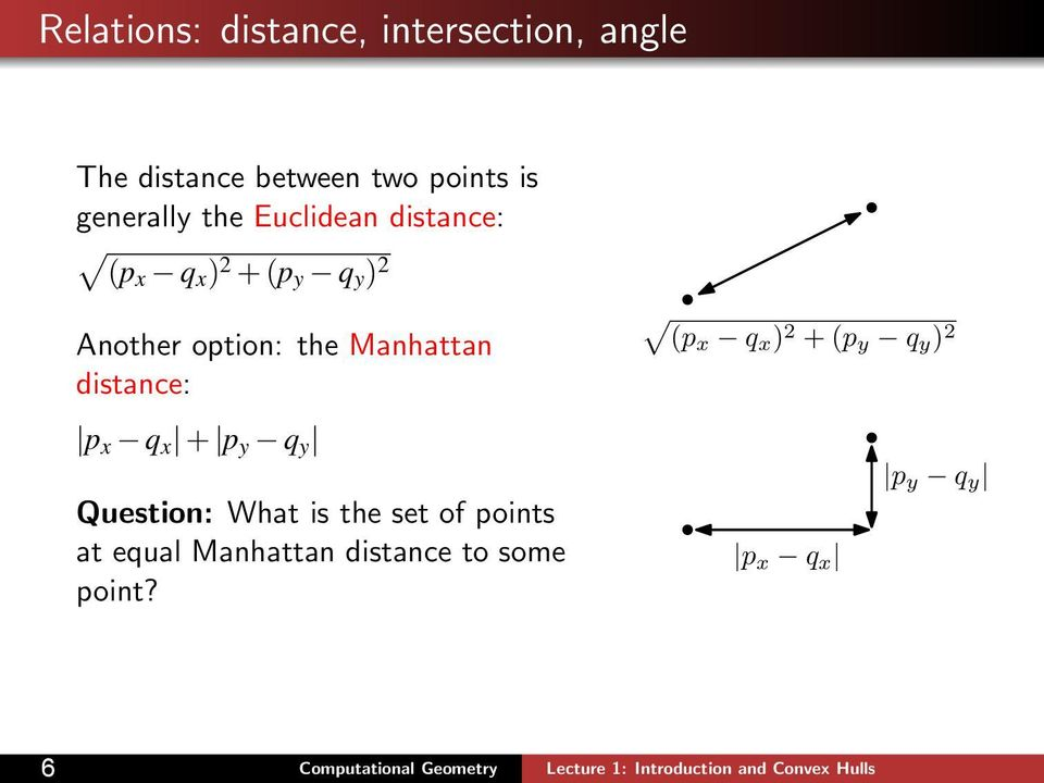 the Manhattan distance: p x q x + p y q y Question: What is the set of points