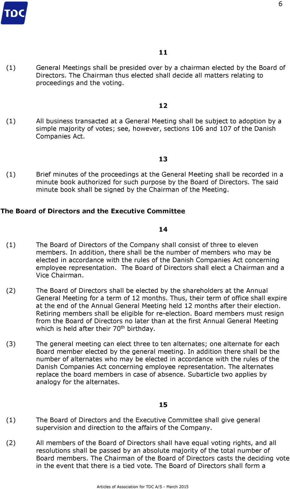 12 (1) Brief minutes of the proceedings at the General Meeting shall be recorded in a minute book authorized for such purpose by the Board of Directors.
