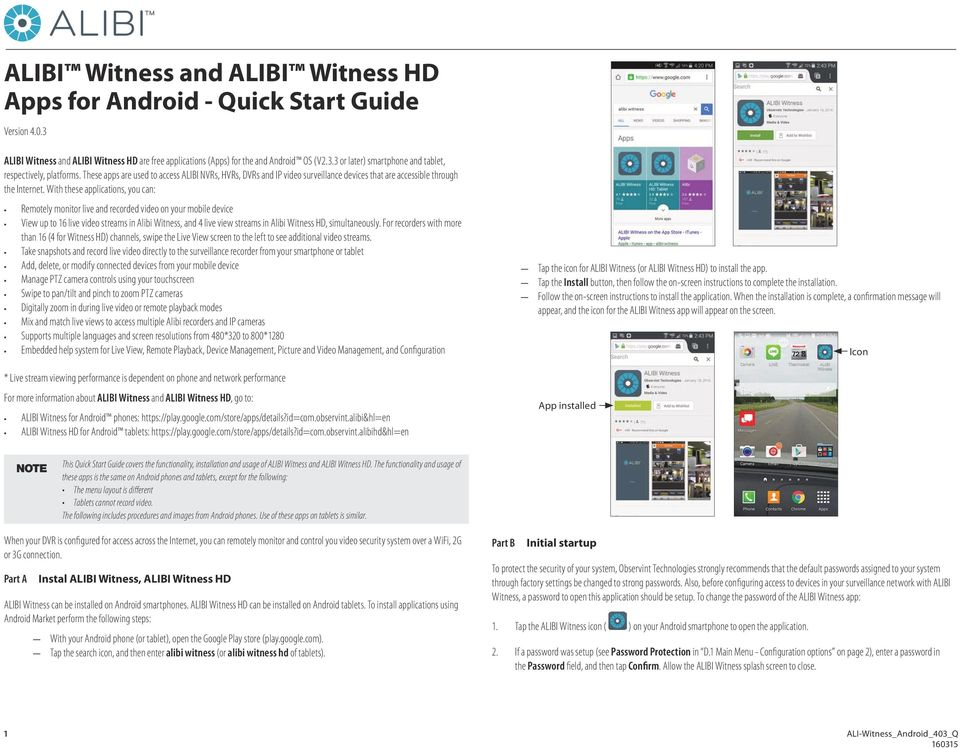 With these applications, you can: Remotely monitor live and recorded video on your mobile device View up to 16 live video streams in Alibi Witness, and 4 live view streams in Alibi Witness HD,