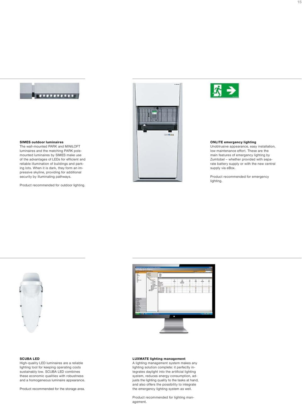 ONLITE emergency lighting Unobtrusive appearance, easy installation, low maintenance effort.