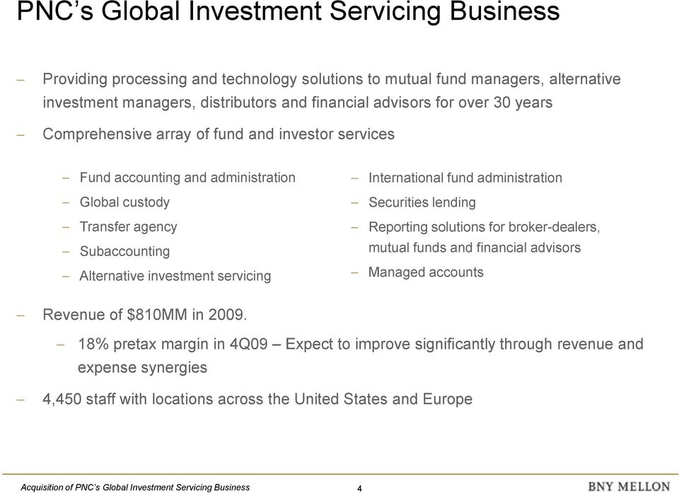 International fund administration Securities lending Reporting solutions for broker-dealers, mutual funds and financial advisors Managed accounts Revenue of $810MM in 2009.