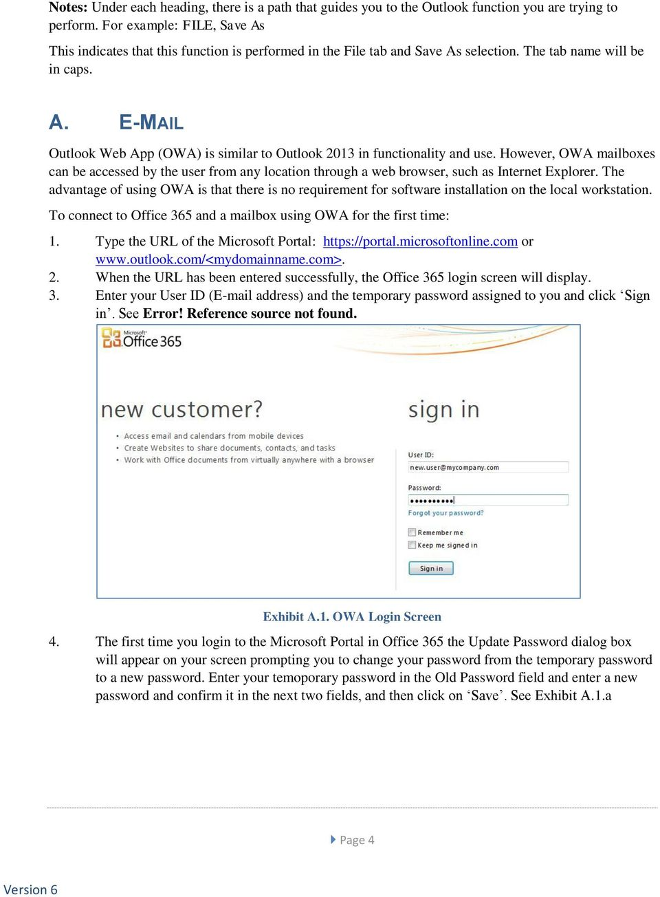 However, OWA mailboxes can be accessed by the user from any location through a web browser, such as Internet Explorer.