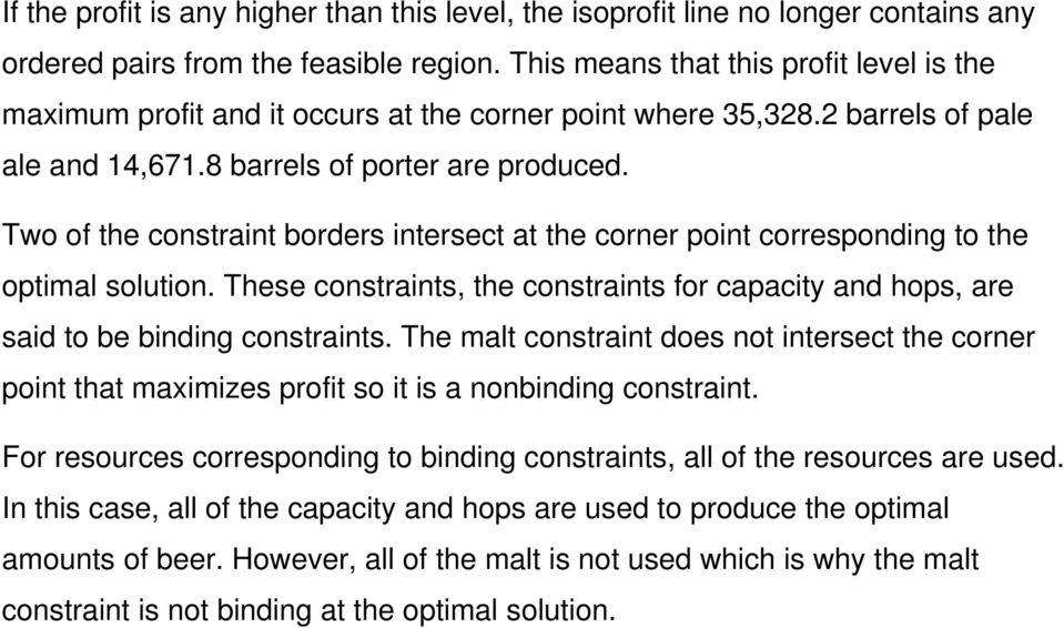 Two of the constraint borders intersect at the corner point corresponding to the optimal solution. These constraints, the constraints for capacity and hops, are said to be binding constraints.