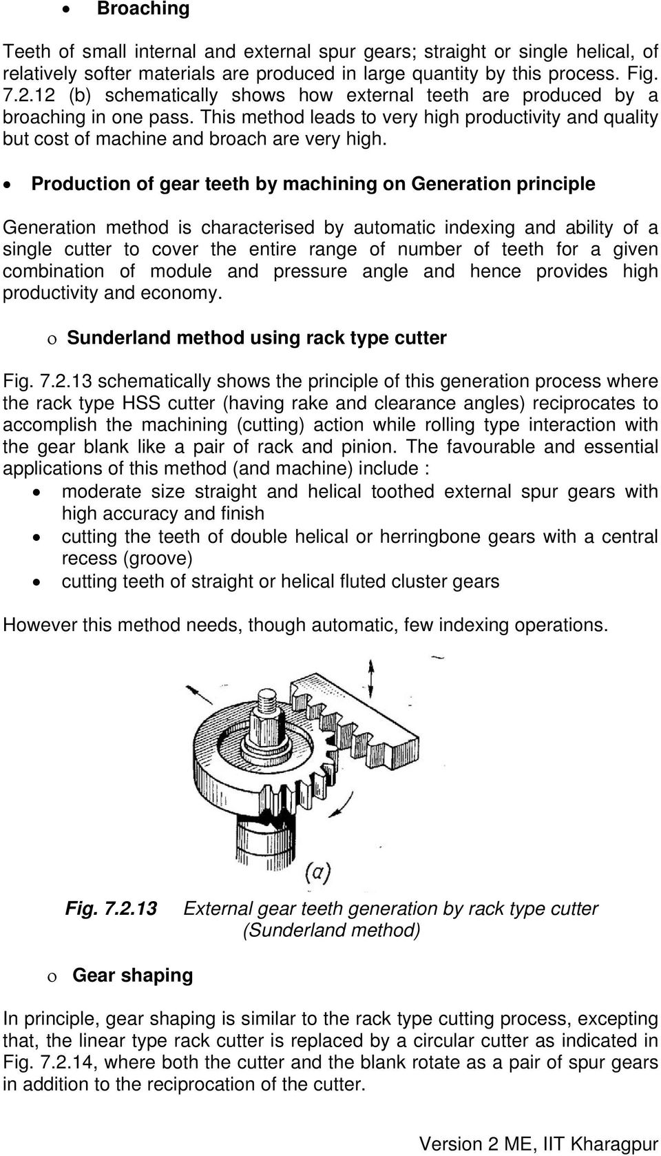 Production of gear teeth by machining on Generation principle Generation method is characterised by automatic indexing and ability of a single cutter to cover the entire range of number of teeth for