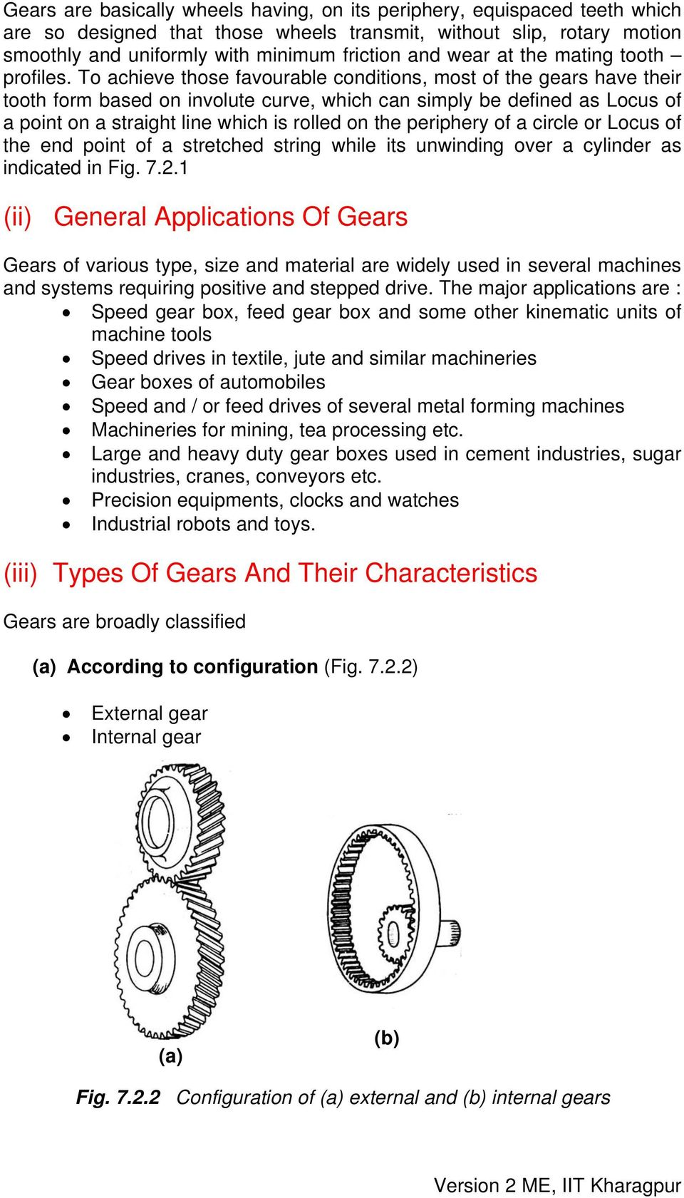 To achieve those favourable conditions, most of the gears have their tooth form based on involute curve, which can simply be defined as Locus of a point on a straight line which is rolled on the