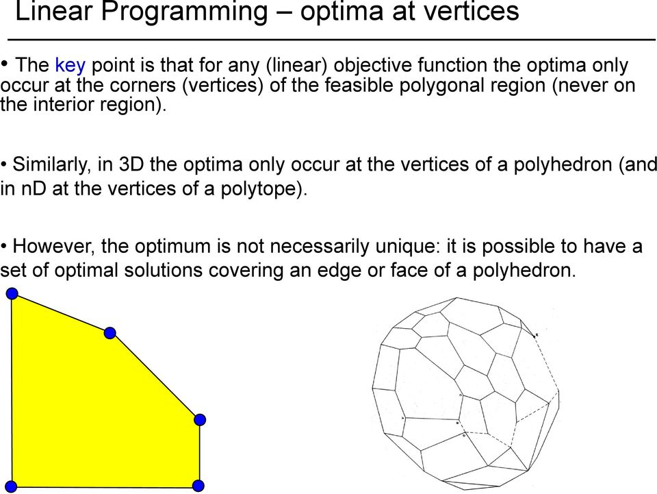 Similarly, in 3D the optima only occur at the vertices of a polyhedron (and in nd at the vertices of a polytope).