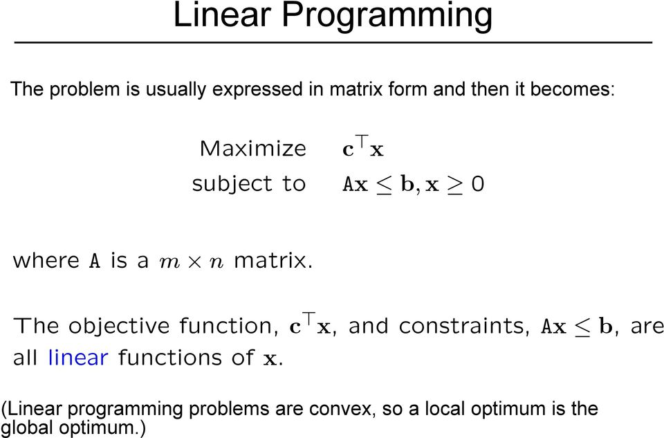 The objective function, c > x,andconstraints,ax b, are all linear functions of
