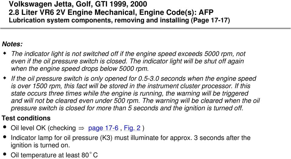 0 seconds when the engine speed is over 1500 rpm, this fact will be stored in the instrument cluster processor.