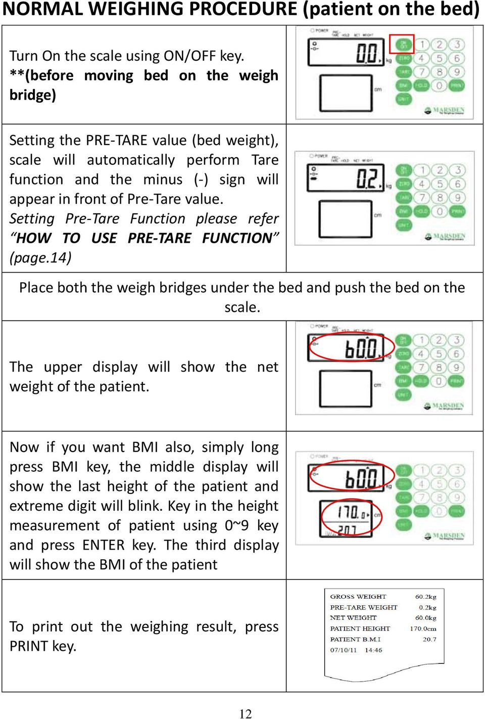 Setting Pre-Tare Function please refer HOW TO USE PRE-TARE FUNCTION (page.14) Place both the weigh bridges under the bed and push the bed on the scale.