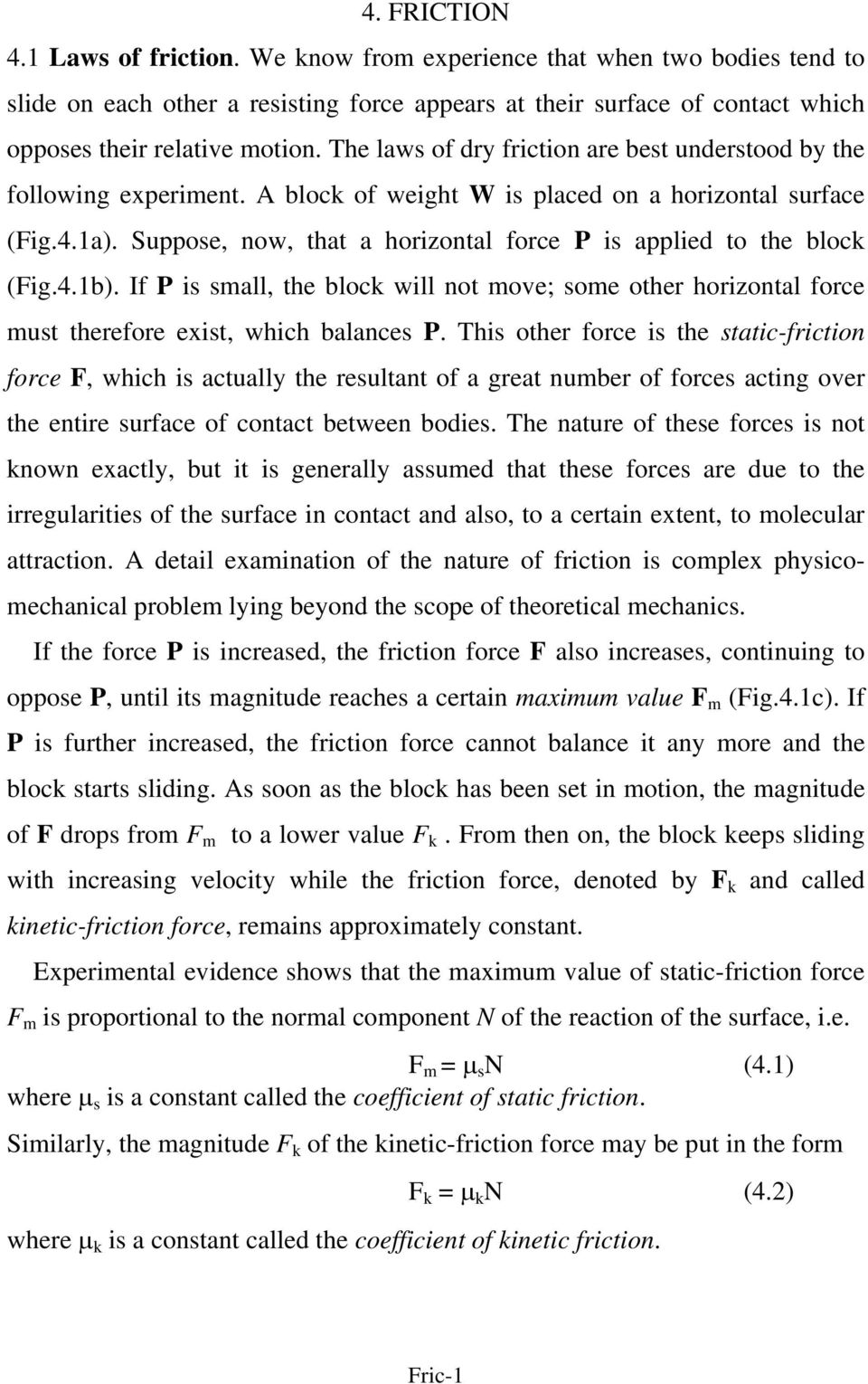 Suppose, now, that a horizontal force P is applied to the block (Fig.4.1b). If P is small, the block will not move; some other horizontal force must therefore exist, which balances P.