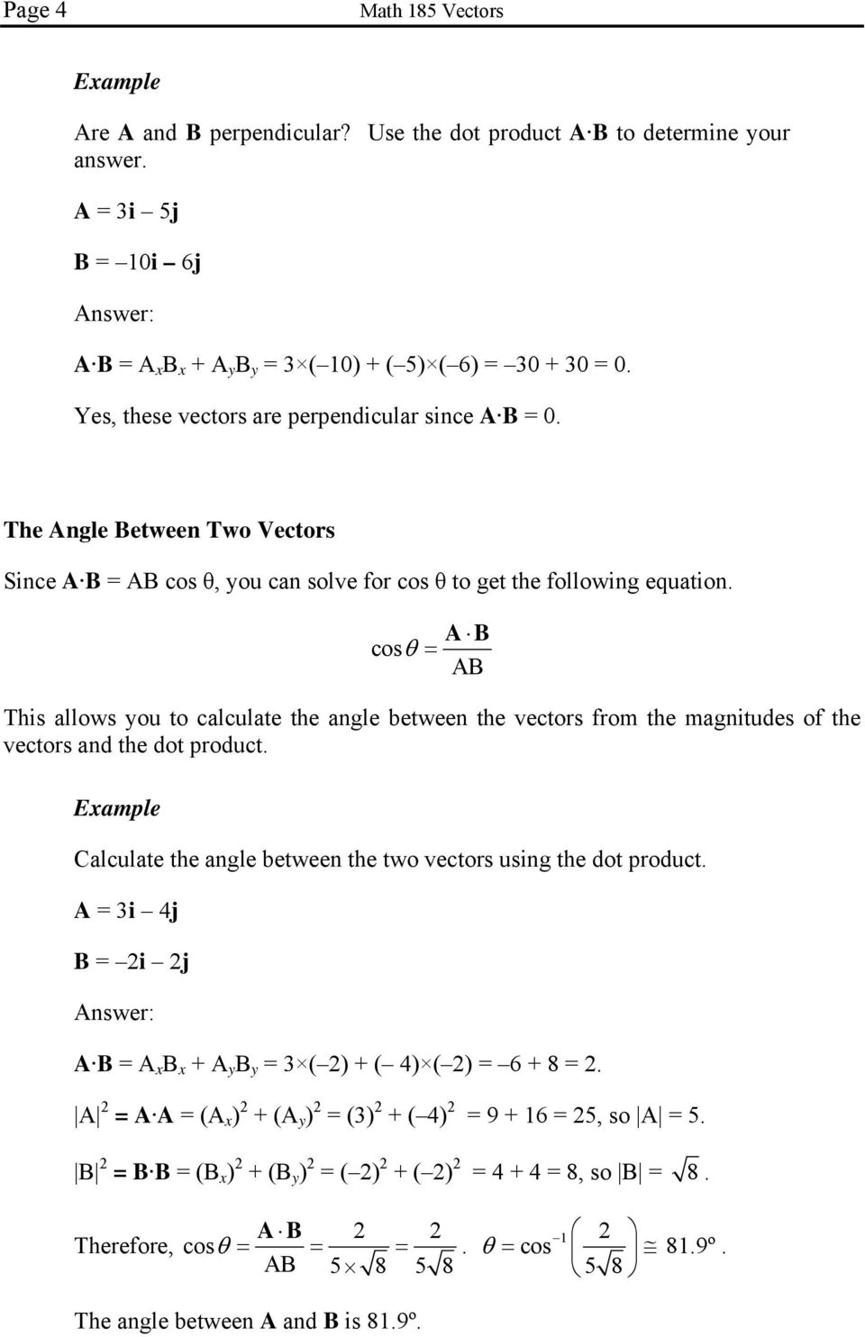 cos AB AB This allows you to calculate the angle between the vectors from the magnitudes of the vectors and the dot product. Calculate the angle between the two vectors using the dot product.
