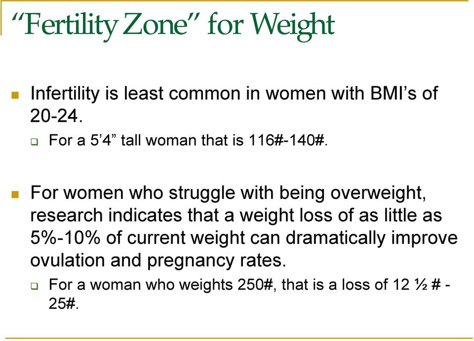For women who struggle with being overweight, research indicates that a weight loss of as