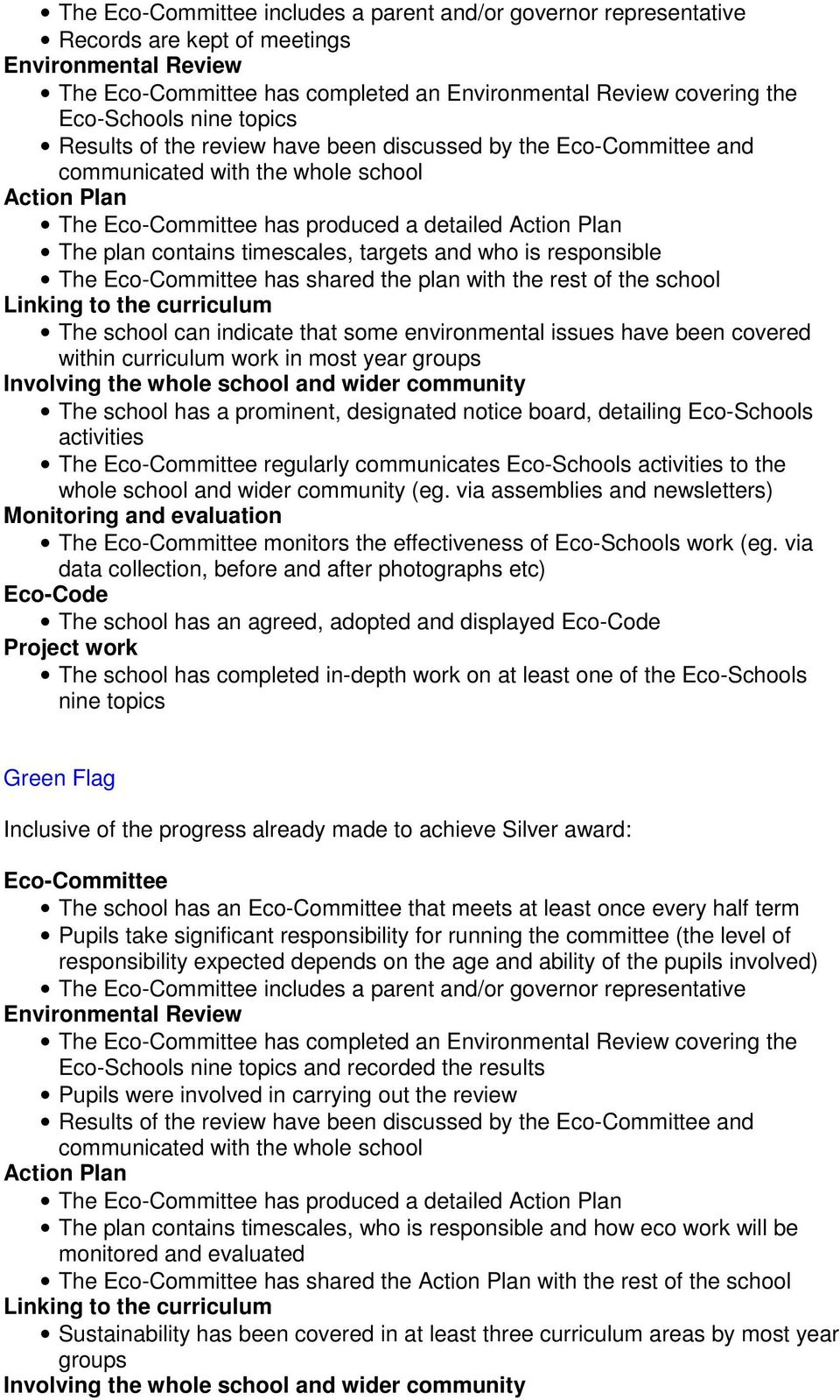 timescales, targets and who is responsible The Eco-Committee has shared the plan with the rest of the school Linking to the curriculum The school can indicate that some environmental issues have been