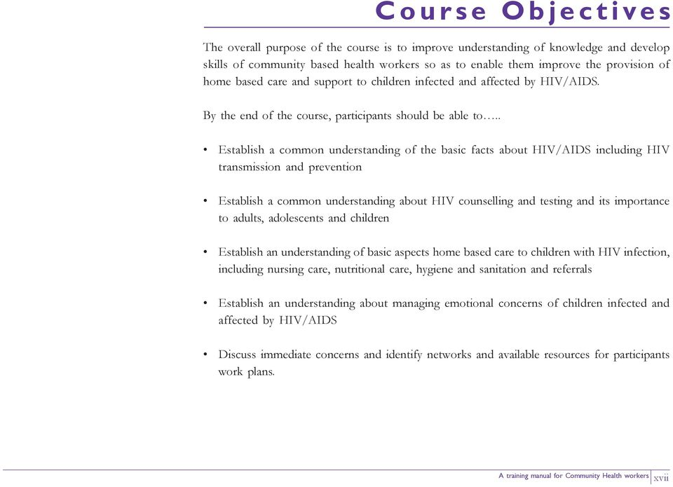 . Course Objectives Establish a common understanding of the basic facts about HIV/AIDS including HIV transmission and prevention Establish a common understanding about HIV counselling and testing and