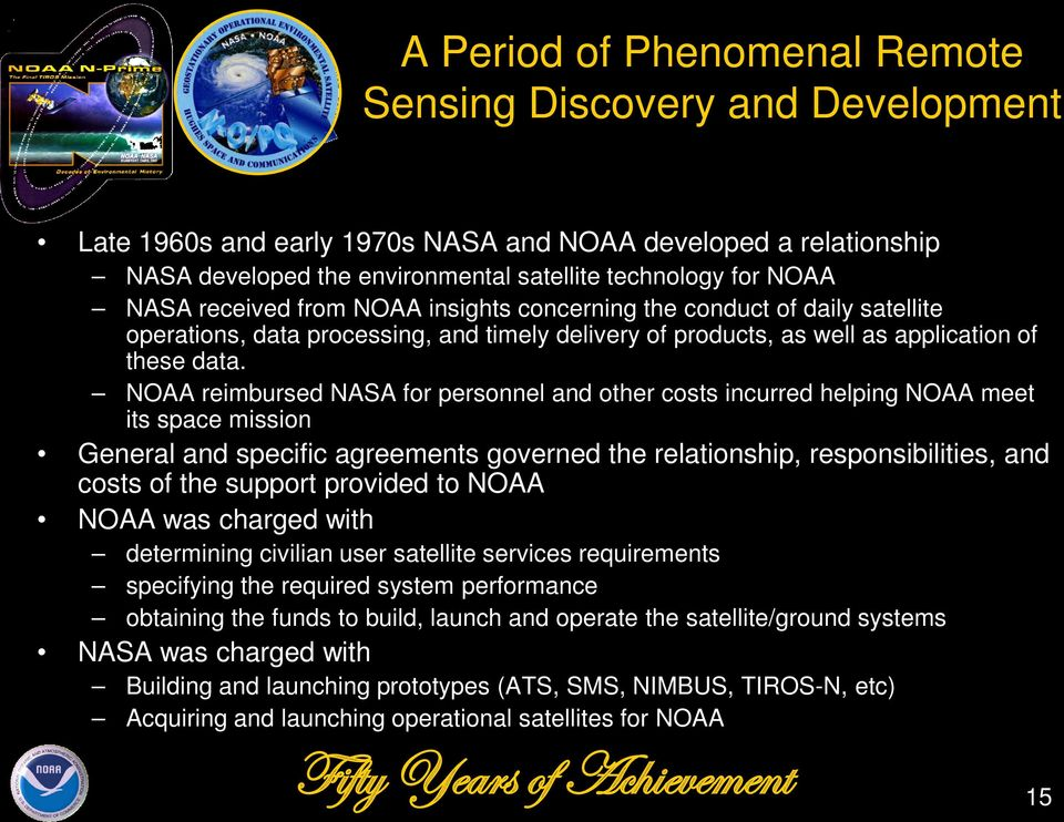 NOAA reimbursed NASA for personnel and other costs incurred helping NOAA meet its space mission General and specific agreements governed the relationship, responsibilities, and costs of the support