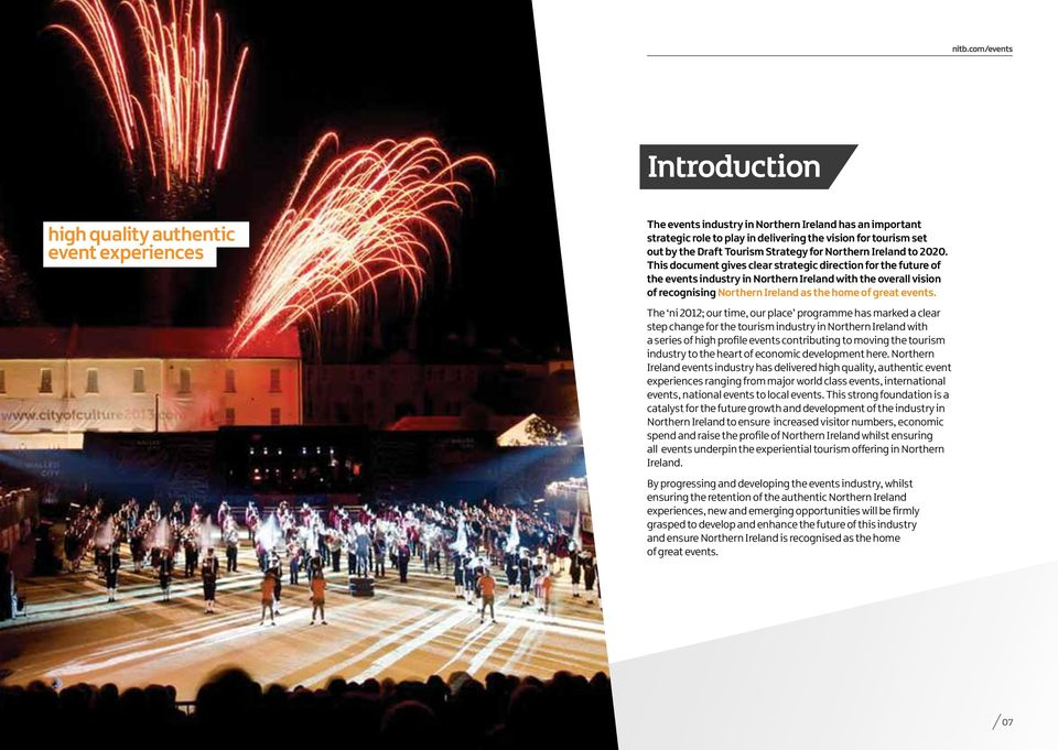 This document gives clear strategic direction for the future of the events industry in Northern Ireland with the overall vision of recognising Northern Ireland as the home of great events.