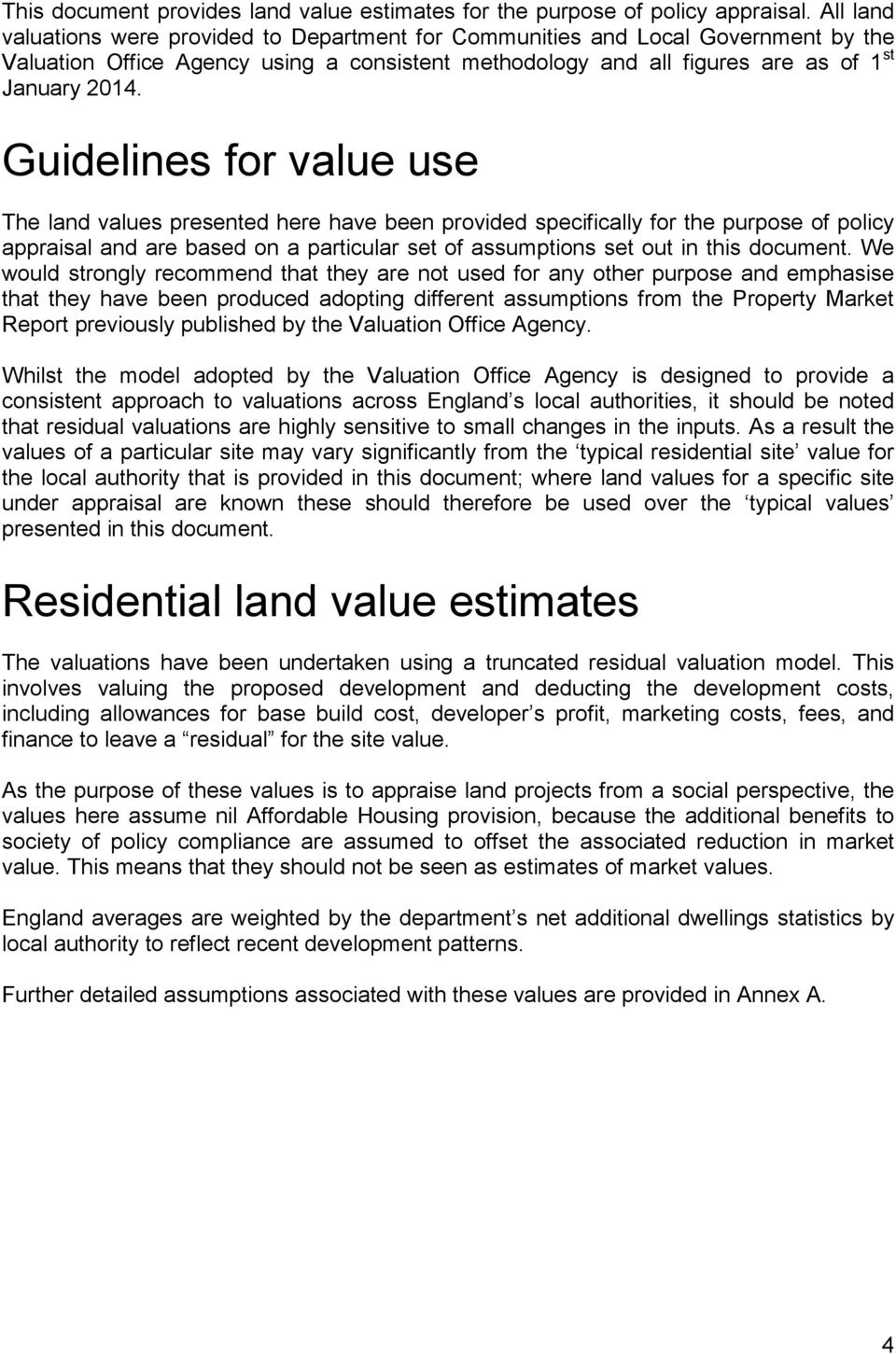Guidelines for value use The land values presented here have been provided specifically for the purpose of policy appraisal and are based on a particular set of assumptions set out in this document.