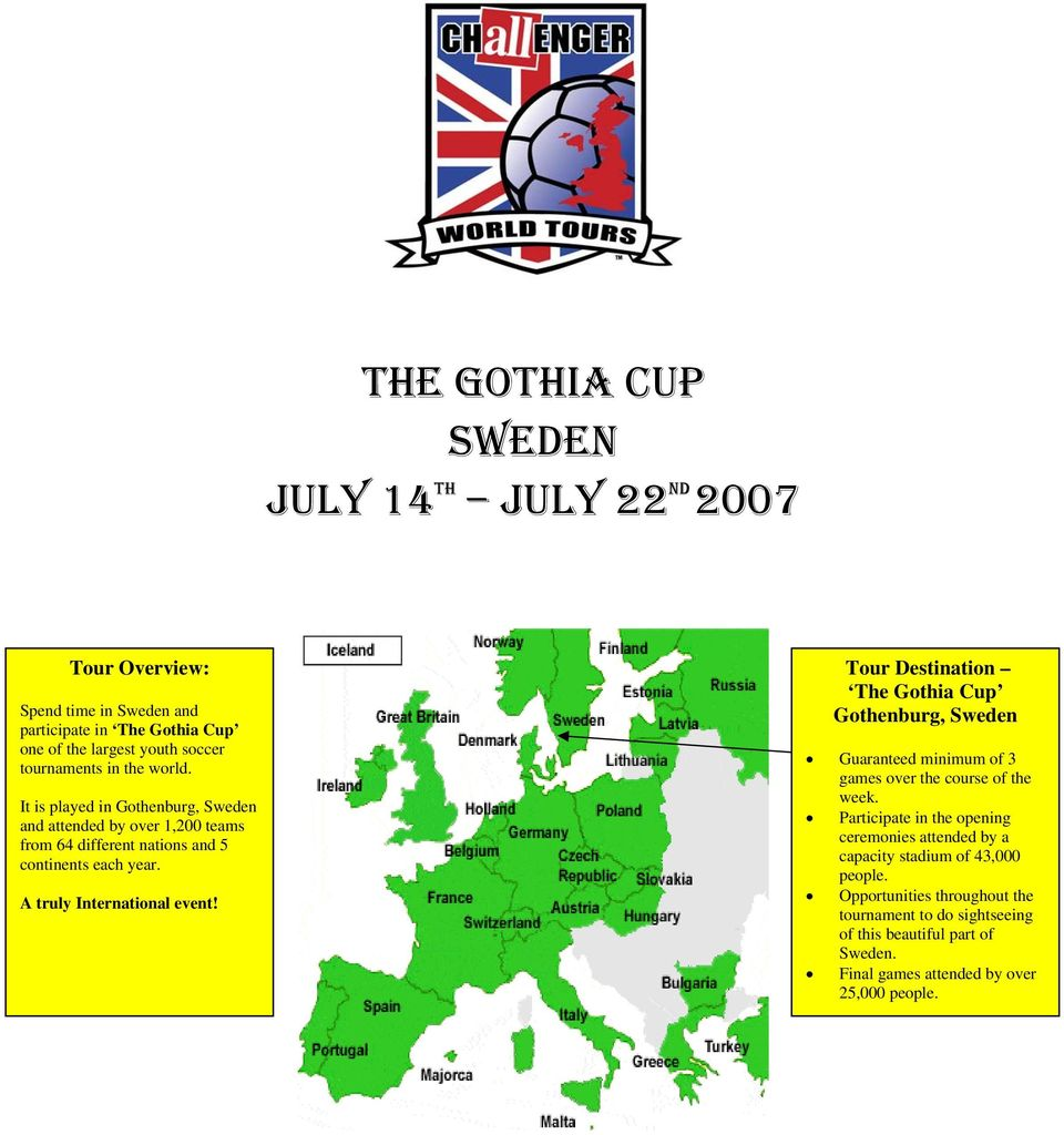Tour Destination The Gothia Cup Gothenburg, Sweden Guaranteed minimum of 3 games over the course of the week.